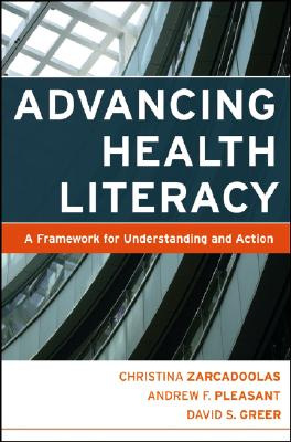 Advancing Health Literacy By Zarcadoolas, Christine/ Pleasant, Andrew F./ Greer, David S.